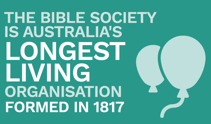 The Bible Society is Australia's oldest living organisation formed in 1817